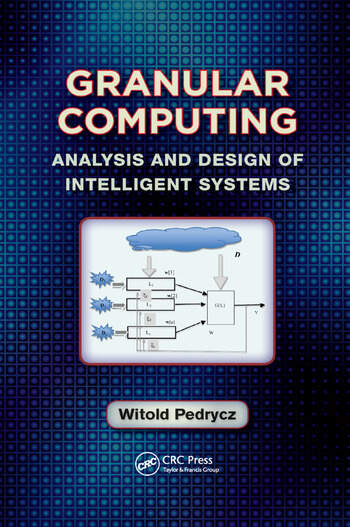 Granular Computing Analysis and Design of Intelligent Systems book cover