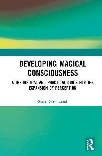 Developing Magical Consciousness A Theoretical and Practical Guide for Expansion book cover