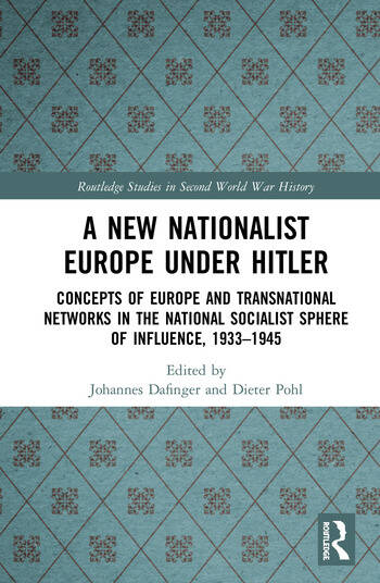 A New Nationalist Europe Under Hitler Concepts of Europe and Transnational Networks in the National Socialist Sphere of Influence, 1933–1945 book cover