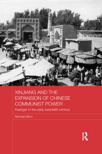 Xinjiang and the Expansion of Chinese Communist Power Kashgar in the Early Twentieth Century book cover