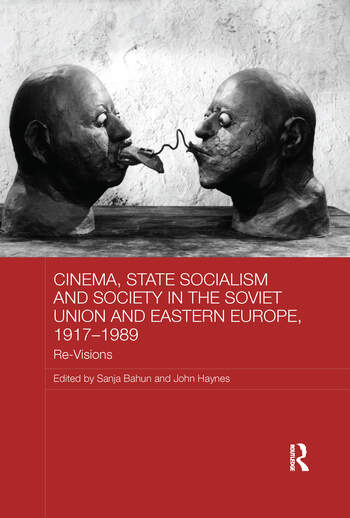 Cinema, State Socialism and Society in the Soviet Union and Eastern Europe, 1917-1989 Re-Visions book cover