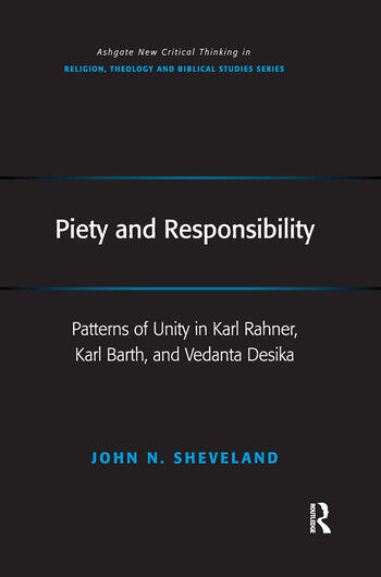 Piety and Responsibility Patterns of Unity in Karl Rahner, Karl Barth, and Vedanta Desika book cover