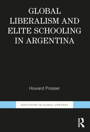Global Liberalism and Elite Schooling in Argentina book cover