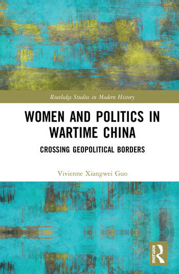 Women and Politics in Wartime China Networking Across Geopolitical Borders book cover