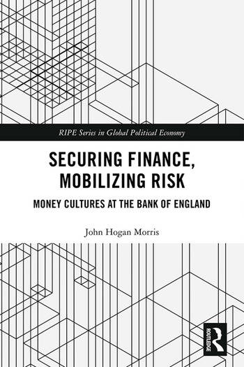 Securing Finance, Mobilizing Risk Money Cultures at the Bank of England book cover