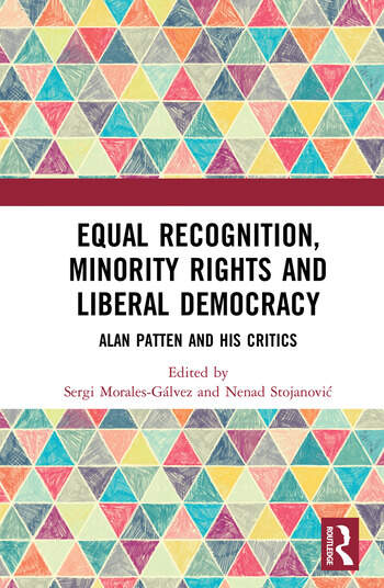 Equal Recognition, Minority Rights and Liberal Democracy Alan Patten and His Critics book cover