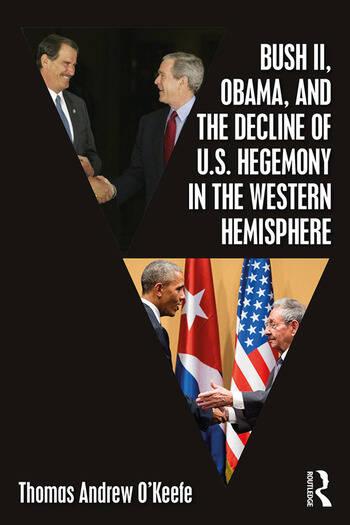 Bush II, Obama, and the Decline of U.S. Hegemony in the Western Hemisphere book cover