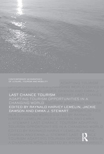 Last Chance Tourism Adapting Tourism Opportunities in a Changing World book cover