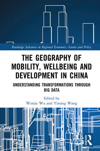The Geography of Mobility, Wellbeing and Development in China Understanding Transformations Through Big Data book cover