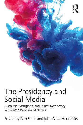 The Presidency and Social Media Discourse, Disruption, and Digital Democracy in the 2016 Presidential Election book cover
