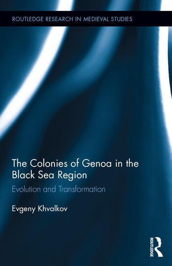 The Colonies of Genoa in the Black Sea Region Evolution and Transformation book cover
