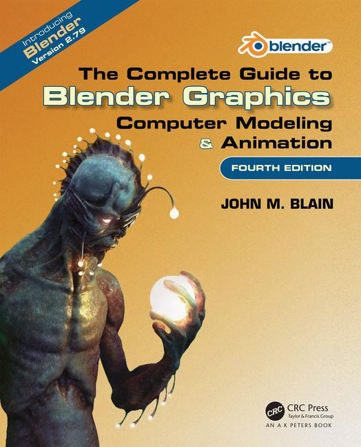 The Complete Guide to Blender Graphics Computer Modeling & Animation, Fourth Edition book cover