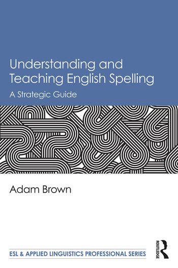 Understanding and Teaching English Spelling A Strategic Guide book cover