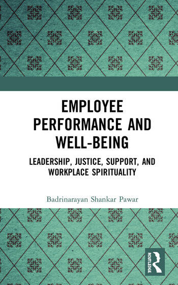 Employee Performance and Well-being Leadership, Justice, Support, and Workplace Spirituality book cover