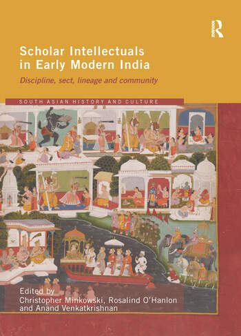 Scholar Intellectuals in Early Modern India Discipline, Sect, Lineage and Community book cover