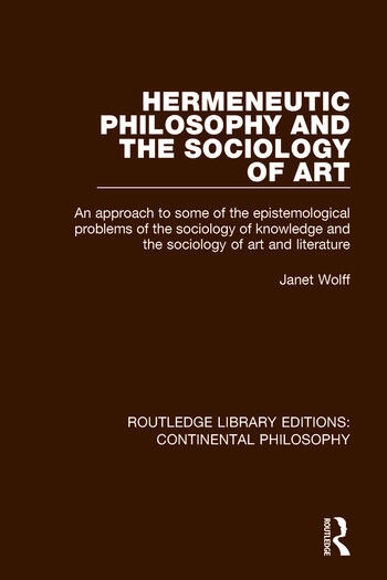 Hermeneutic Philosophy and the Sociology of Art An Approach to Some of the Epistemological Problems of the Sociology of Knowledge and the Sociology of Art and Literature book cover
