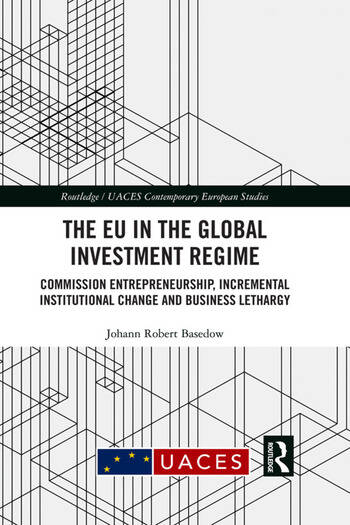 The EU in the Global Investment Regime Commission Entrepreneurship, Incremental Institutional Change and Business Lethargy book cover