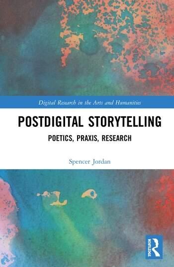 Postdigital Storytelling Poetics, Praxis, Research book cover