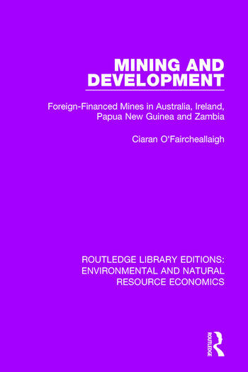 Mining and Development Foreign-Financed Mines in Australia, Ireland, Papua New Guinea and Zambia book cover