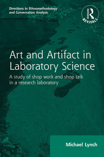 Routledge Revivals: Art and Artifact in Laboratory Science (1985) A study of shop work and shop talk in a research laboratory book cover