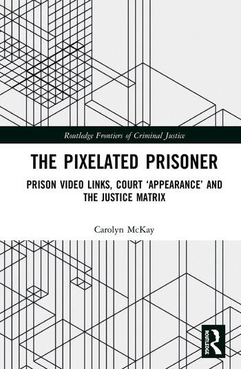 The Pixelated Prisoner Prison Video Links, Court 'Appearance' and the Justice Matrix book cover