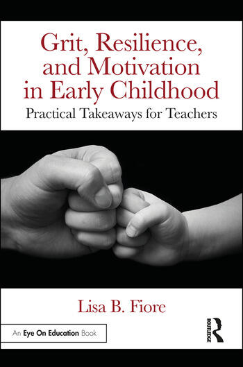 Grit, Resilience, and Motivation in Early Childhood Practical Takeaways for Teachers book cover