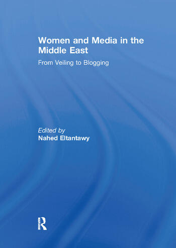 Women and Media in the Middle East From Veiling to Blogging book cover