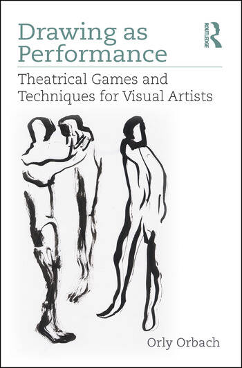Drawing as Performance Theatrical Games and Techniques for Visual Artists book cover