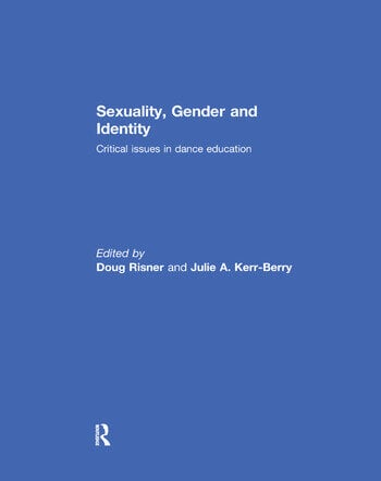 Sexuality, Gender and Identity Critical Issues in Dance Education book cover
