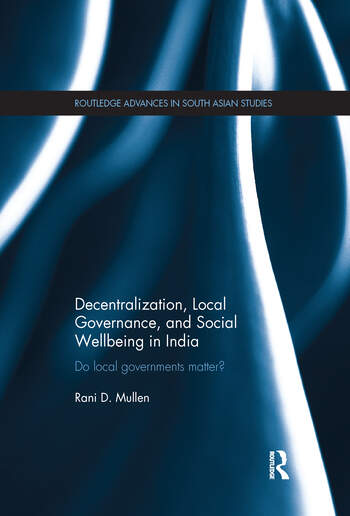 Decentralization, Local Governance, and Social Wellbeing in India Do Local Governments Matter? book cover