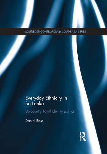 Everyday Ethnicity in Sri Lanka Up-country Tamil Identity Politics book cover