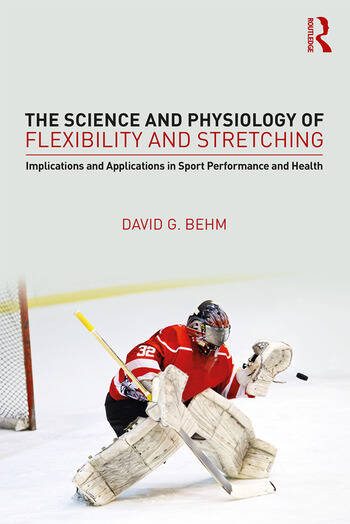 The Science and Physiology of Flexibility and Stretching Implications and Applications in Sport Performance and Health book cover