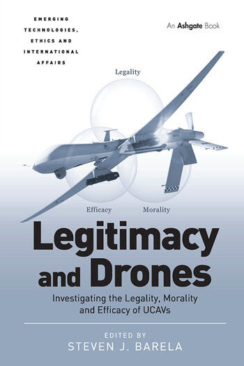 Legitimacy and Drones Investigating the Legality, Morality and Efficacy of UCAVs book cover
