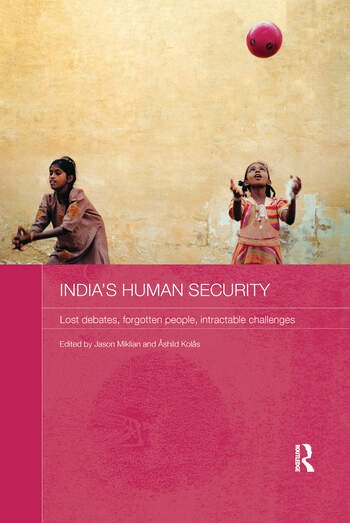 India's Human Security Lost Debates, Forgotten People, Intractable Challenges book cover