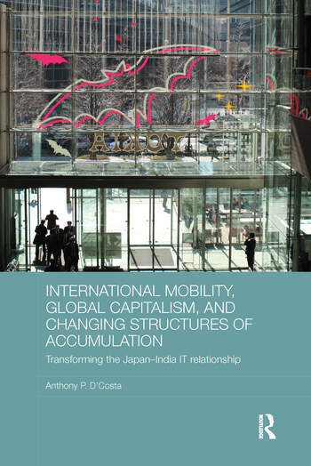 International Mobility, Global Capitalism, and Changing Structures of Accumulation Transforming the Japan-India IT Relationship book cover