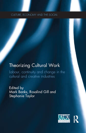 Theorizing Cultural Work Labour, Continuity and Change in the Cultural and Creative Industries book cover
