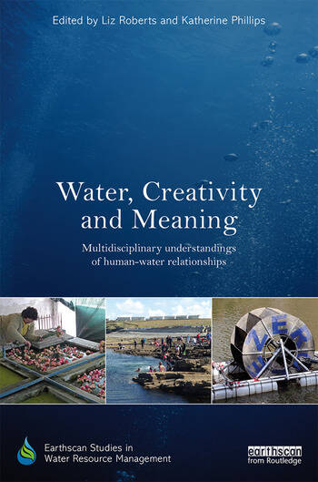 Water, Creativity and Meaning Multidisciplinary understandings of human-water relationships book cover