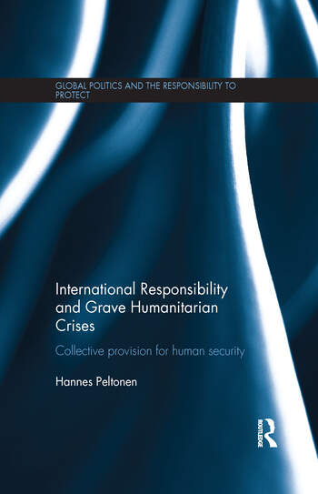 International Responsibility and Grave Humanitarian Crises Collective Provision for Human Security book cover