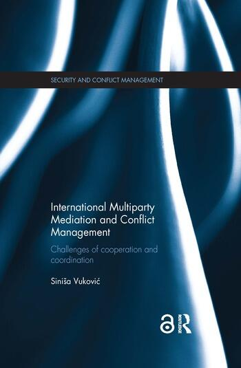 International Multiparty Mediation and Conflict Management Challenges of Cooperation and Coordination book cover
