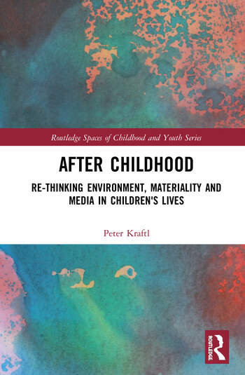After Childhood Re-thinking Environment, Materiality and Media in Children's Lives book cover