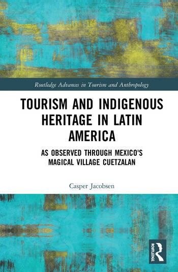 Tourism and Indigenous Heritage in Latin America As Observed through Mexico's Magical Village Cuetzalan book cover