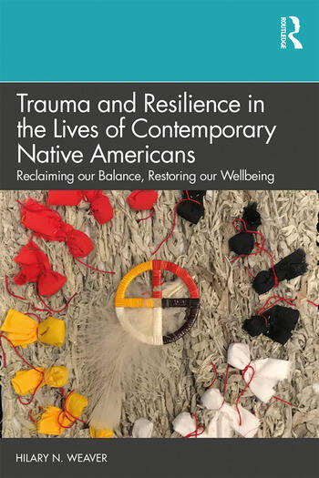Trauma and Resilience in the Lives of Contemporary Native Americans Reclaiming our Balance, Restoring our Wellbeing book cover