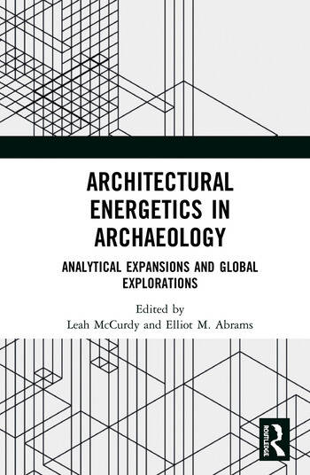 Architectural Energetics in Archaeology Analytical Expansions and Global Explorations book cover