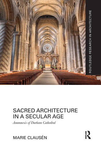 Sacred Architecture in a Secular Age Anamnesis of Durham Cathedral book cover