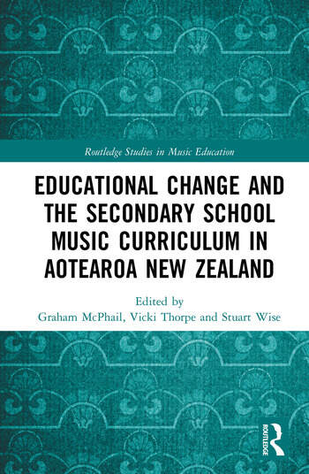 Educational Change and the Secondary School Music Curriculum in Aotearoa New Zealand book cover