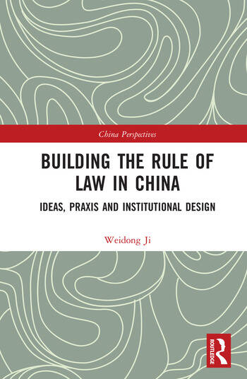 Building the Rule of Law in China Ideas, Praxis and Institutional Design book cover