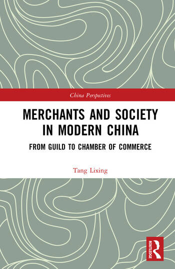 Merchants and Society in Modern China From Guild to Chamber of Commerce book cover