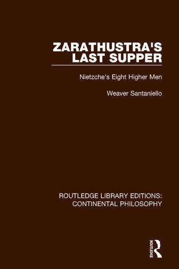 Zarathustra's Last Supper Nietzche's Eight Higher Men book cover