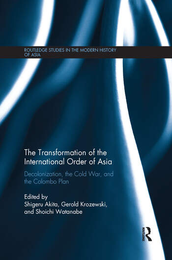 The Transformation of the International Order of Asia Decolonization, the Cold War, and the Colombo Plan book cover
