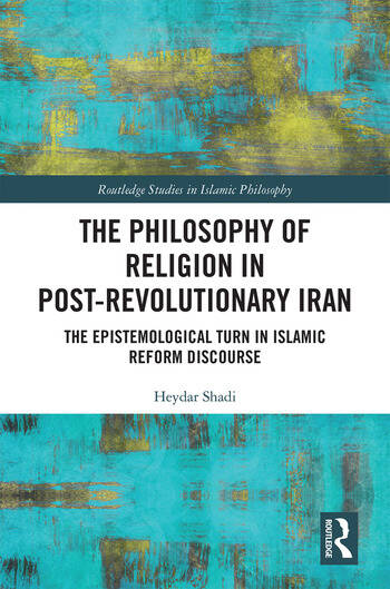 The Philosophy of Religion in Post-Revolutionary Iran The Epistemological Turn in Islamic Reform Discourse book cover